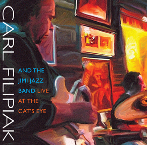 "Carl Filipiak and the Jimi Jazz Band: ""Live at the Cat's Eye"""