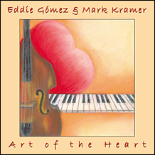 "Eddie Gómez & Mark Kramer: ""Art of the Heart"""