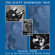 "The Scott Sherwood Trio:""Headin' Home"""