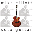 "Mike Elliott:""Solo Guitar"""
