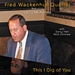 "Fred Wackenhut Quartet featuring Larry McKenna:""This I Dig of You"""