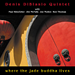 "Denis DiBlasio Quintet: ""Where the Jade Buddha Lives"""